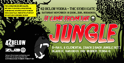 It Came From The Jungle - 42 Below Vodka, Zub, and the Syndicate. Saturday November 18 2006, Elemental & D-Rail B2B jungle set, Blackie, Karibdis, Oos, Terra-D, Webber